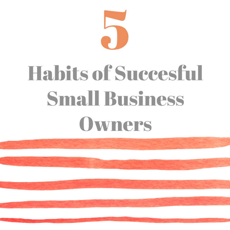 Habits of Succesful Small Business Owners